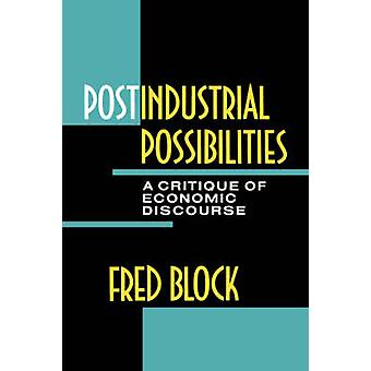 Postindustrial Possibilities - A Critique of Economic Discourse by Fre