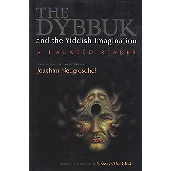 The Dybbuk and the Yiddish Imagination - A Haunted Reader by Joachim N
