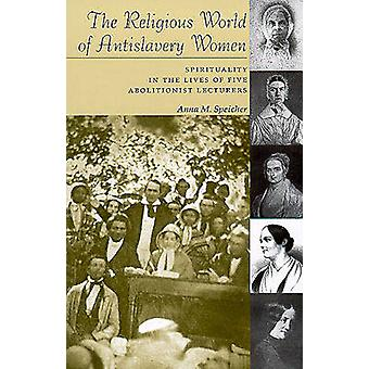 The Religious World of Antislavery Women - Spirituality in the Lives o