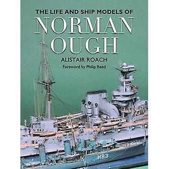 La vida y modelos de barcos de Norman Ough por Alistair Roach - 978147387