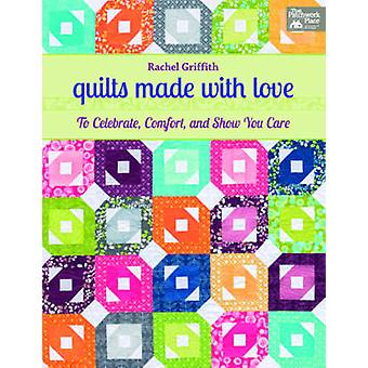 Quilts Made with Love - To Celebrate - Comfort - and Show You Care by