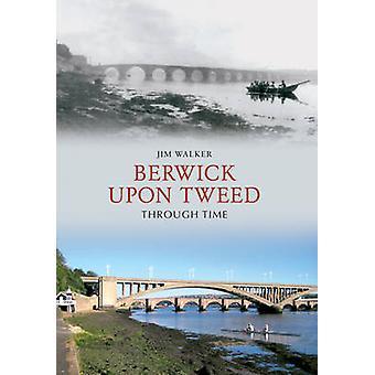 Berwick Upon Tweed Through Time by Jim Walker - 9781848685604 Book