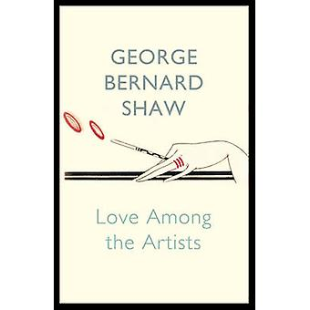 Love Among the Artists by George Bernard Shaw - 9781848547315 Book