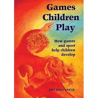 Games Children Play - How Games and Sport Help Children Develop by Kim