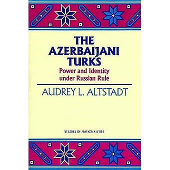 The Azerbaijani Turks - Power and Identity Under Russian Rule by Audre