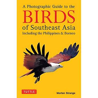 Un Guide photographique pour les oiseaux d'Asie du Sud-est: y compris les Philippines et Bornéo