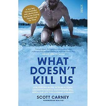 What Doesn't Kill Us: how freezing water, extreme altitude, and environmental conditioning will renew our� lost evolutionary strength