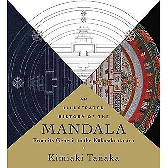 Illustrated History of the Mandala, An: From Its Genesis to the Kalacakratantra