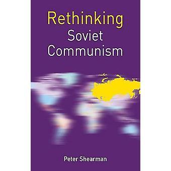 Rethinking Soviet Communism by Shearman & Peter