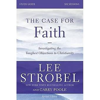 The Case for Faith Study Guide Revised Edition by Lee StrobelGarry D. Poole