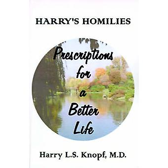 Harrys Homilies Prescriptions for a Better Life by Knopf & Harry L. S.