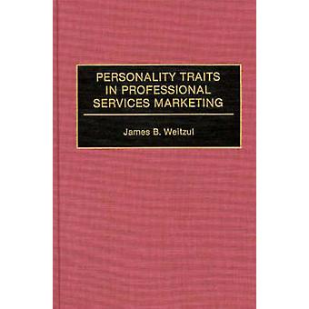 Personality Traits in Professional Services Marketing by Wetizul & James B.