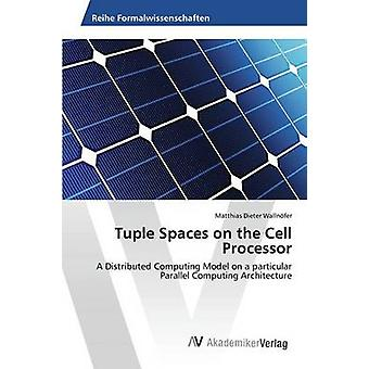 Tuple Spaces on the Cell Processor by Wallnfer Matthias Dieter