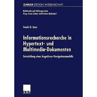 Informationsrecherche i Hypertext und MultimediaDokumenten Entwicklung eines kognitiven Navigationsmodells av Laus & Frank O.