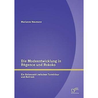 Sterben Sie Modeentwicklung in Regence Und Rokoko-Ein Balanceakt Zwischen Turmfrisur Und Reifrock von Neumann & Marianne