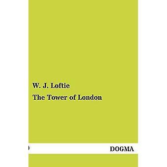 La tour de Londres par Loftie & W. J.