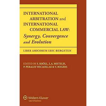 International Arbitration and International Commercial Law Synergy Convergence and Evolution by Kroll