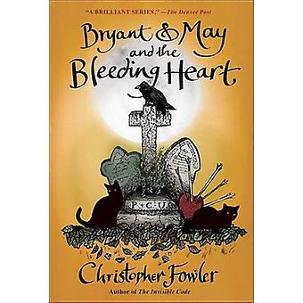 Bryant & May and the Bleeding Heart - A Peculiar Crimes Unit Myste
