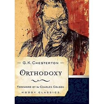 Orthodoxy by G K Chesterton - Charles Colson - 9780802456571 Book