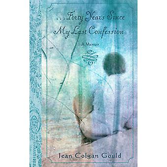 Forty Years Since My Last Confession - A Memoir of a Catholic Journey