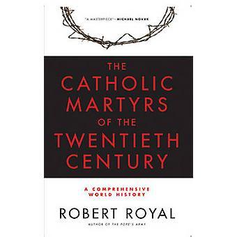 The Catholic Martyrs of the Twentieth Century - A Comprehensive World