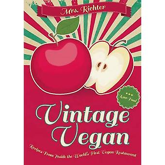Vintage Vegan - Recipes from Inside the World's First Vegan Restaurant