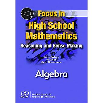 Focus in High School Mathematics - Reasoning and Sense Making in Algeb