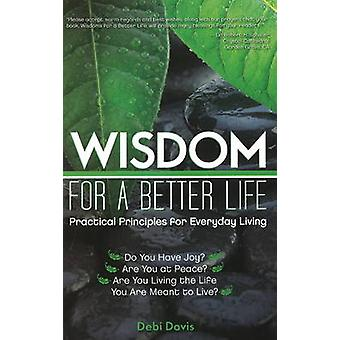 Wisdom for a Better Life - Practical Principles for Everyday Living by