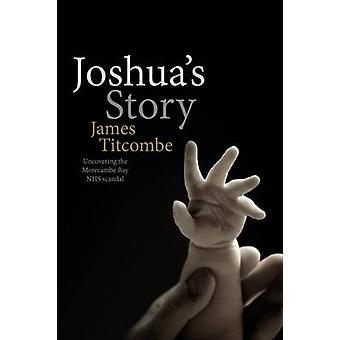 Joshua's Story - Uncovering the Morecambe Bay NHS Scandal by James Tit