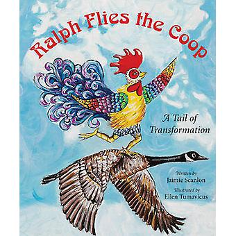 Ralph Flies the Coop - A Tail of Transformation by Jaimie Scanlon - El