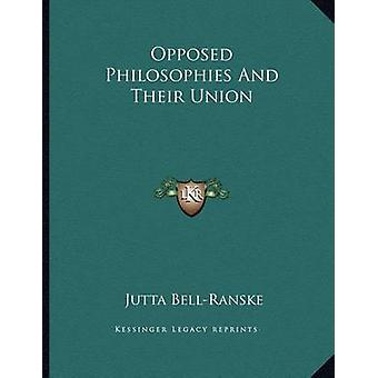 Opposed Philosophies and Their Union by Jutta Bell-Ranske - 978116300