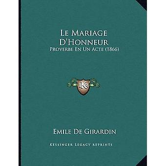Le Mariage D'Honneur - Proverbe En Un Acte (1866) by Emile De Girardin