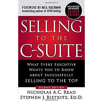 Selling to the C-Suite - Second Edition -  What Every Executive Wants