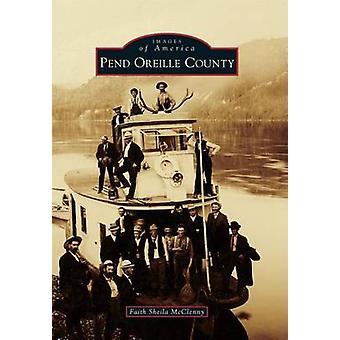 Pend Oreille County by Faith Sheila McClenny - 9781467134200 Book