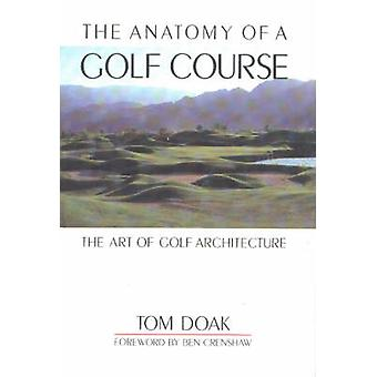 The Anatomy of a Golf Course - The Art of Golf Architecture by Tom Doa