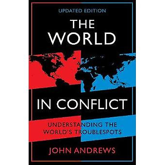 The World in Conflict - Understanding the world's troublespots by John