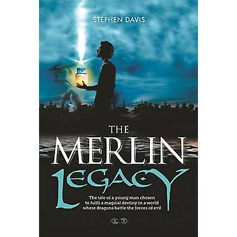 The Merlin Legacy - The Tale of a Young Man Chosen to Fulfil a Magical