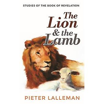 The Lion and the Lamb - Studies on the Book of Revelation by Pieter J.