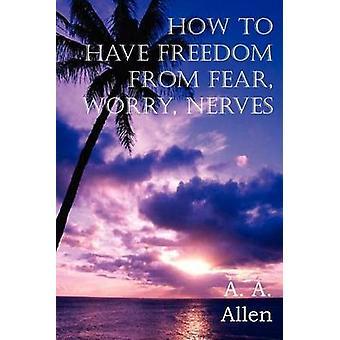 Hoe om vrijheid te hebben van angst zorgen zenuwen door allen & A.