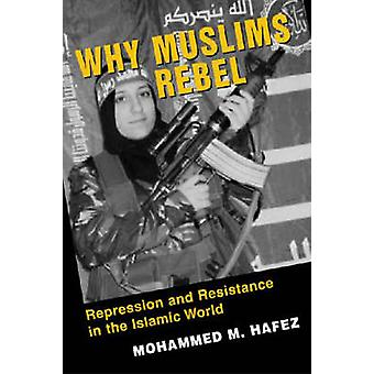 Why Muslims Rebel - Repression and Resistance in the Islamic World (Ne