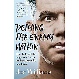 Defying The Enemy Within: How I silenced the negative voices in my head� to survive and thrive