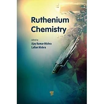 Ruthenium Chemistry by Edited by Ajay Kumar Mishra & Edited by Lallan Mishra