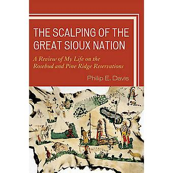 Scalping of the Great Sioux Nation A Review of My Life on the Rosebud and Pine Ridge Reservations by Davis & Philip E.
