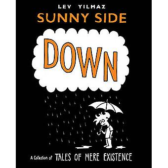 Sunny Side Down A Collection of Tales of Mere Existence by Yilmaz & Levni