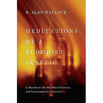 Meditations of a Buddhist Skeptic - A Manifesto for the Mind Sciences