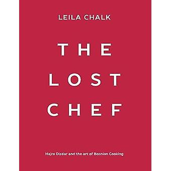 The Lost Chef Hajro Dizdar and the art of Bosnian Cooking by Chalk & Leila