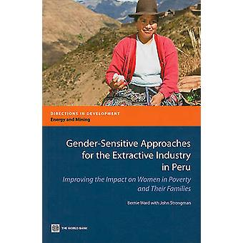 Abordagens sensíveis ao gênero para a indústria extrativista no Peru melhorando o impacto sobre as mulheres na pobreza e suas famílias por Ward & Bernie