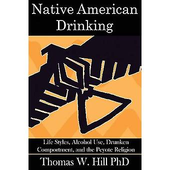 Native American Drinking Life Styles Alcohol Use Drunken Comportment and the Peyote Religion by Hill & Thomas W.