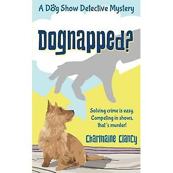 Dognapped by Clancy & Charmaine