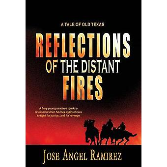Reflections of the Distant Fires A Tale of Old Texas by Ramirez & Jose Angel